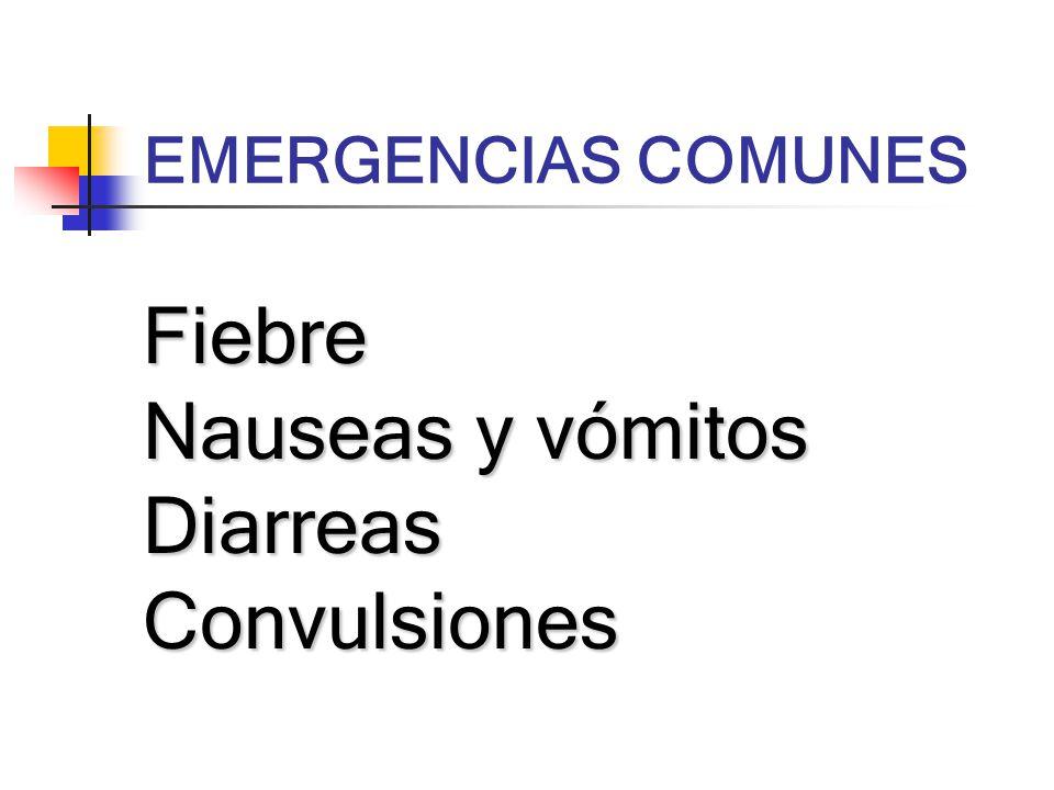 EMERGENCIAS COMUNES Fiebre Nauseas y vómitos DiarreasConvulsiones