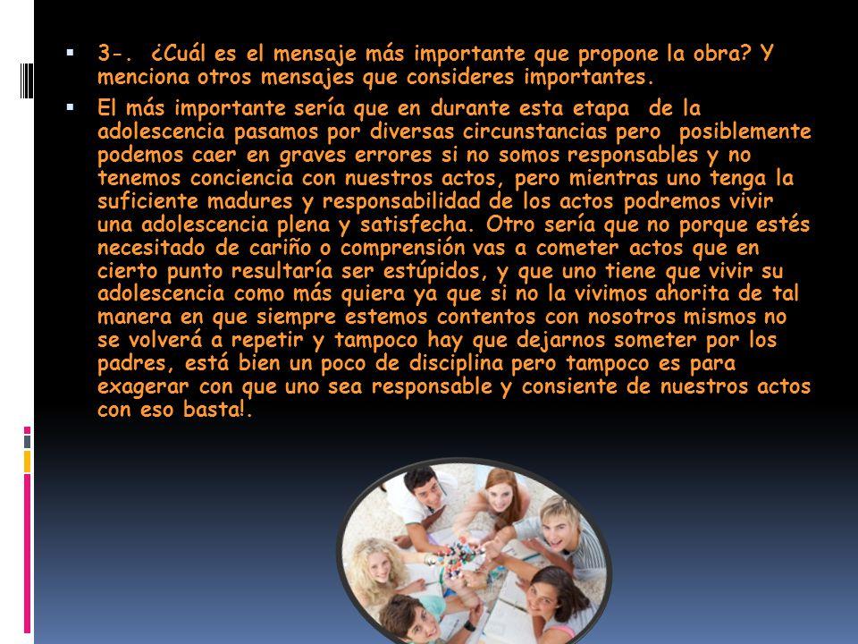  3-.¿Cuál es el mensaje más importante que propone la obra.