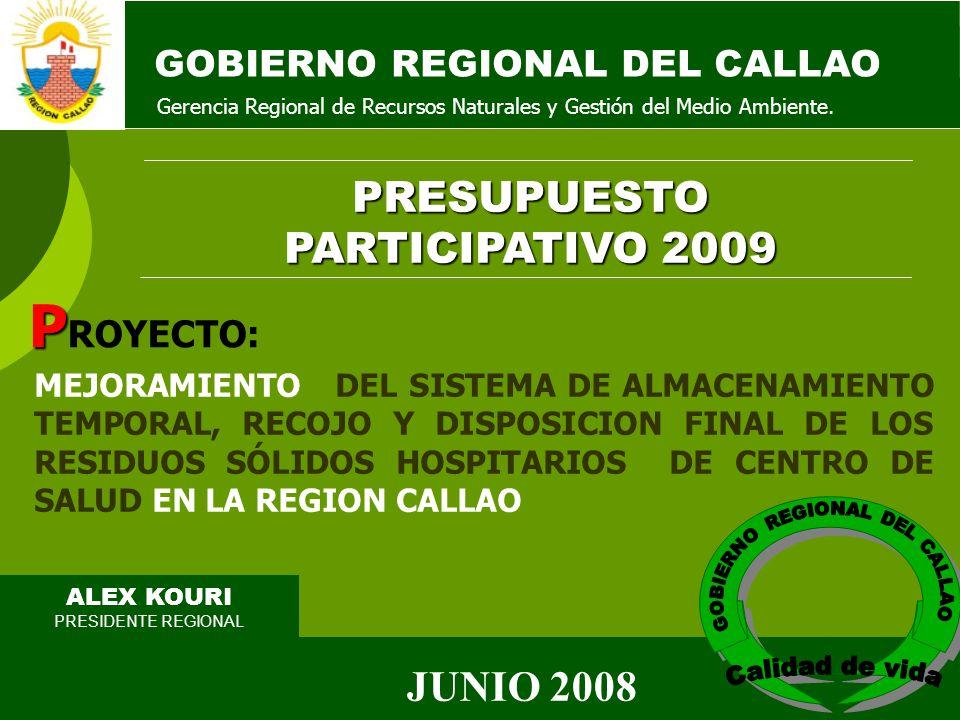 GOBIERNO REGIONAL DEL CALLAO ALEX KOURI PRESIDENTE REGIONAL PRESUPUESTO PARTICIPATIVO 2009 Gerencia Regional de Recursos Naturales y Gestión del Medio Ambiente.