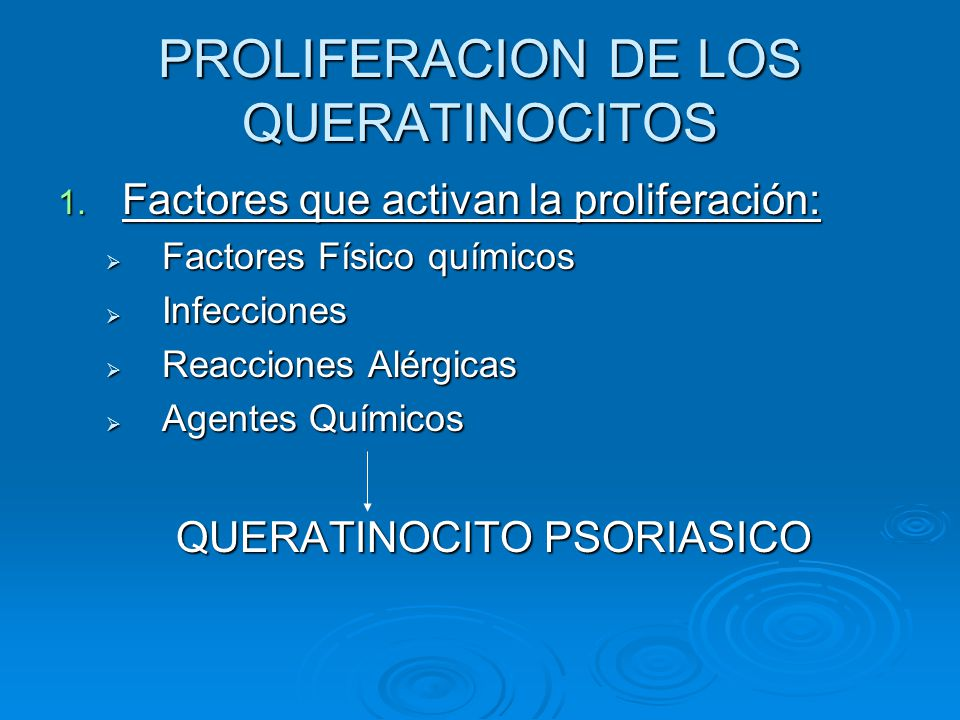 PROLIFERACION DE LOS QUERATINOCITOS 1. Factores que activan la proliferación:  Factores Físico químicos  Infecciones  Reacciones Alérgicas  Agente