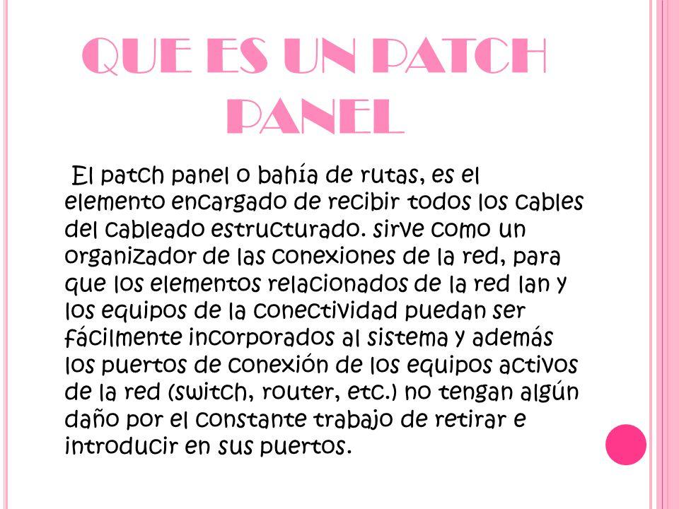 QUE ES UN PATCH PANEL El patch panel o bahía de rutas, es el elemento encargado de recibir todos los cables del cableado estructurado.