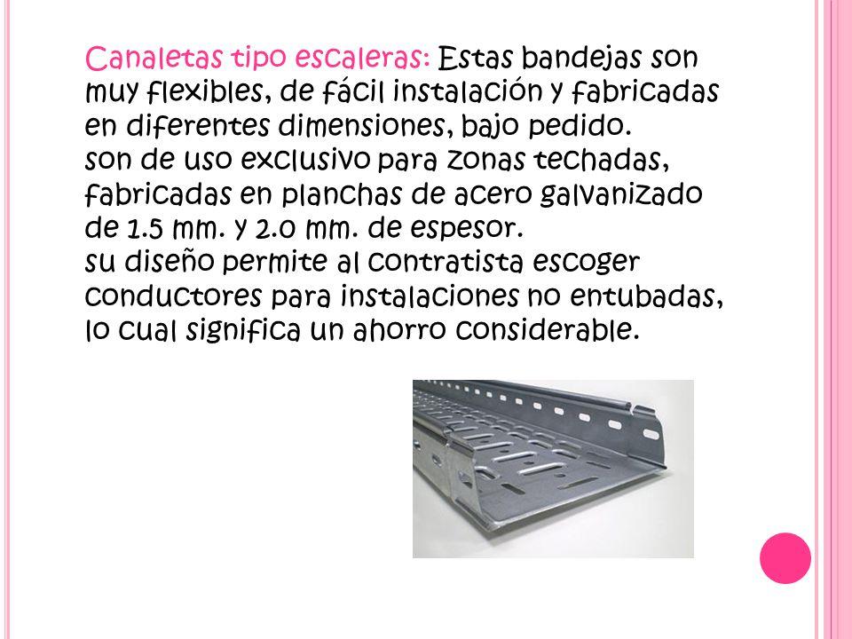 Canaletas tipo escaleras: Estas bandejas son muy flexibles, de fácil instalación y fabricadas en diferentes dimensiones, bajo pedido.