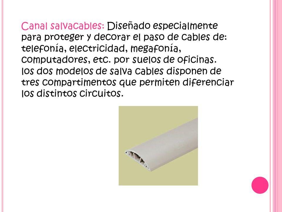 Canal salvacables: Diseñado especialmente para proteger y decorar el paso de cables de: telefonía, electricidad, megafonía, computadores, etc.