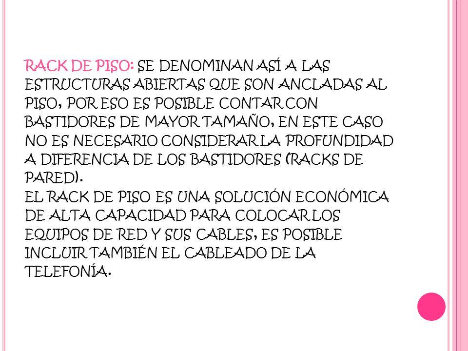 RACK DE PISO : SE DENOMINAN ASÍ A LAS ESTRUCTURAS ABIERTAS QUE SON ANCLADAS AL PISO, POR ESO ES POSIBLE CONTAR CON BASTIDORES DE MAYOR TAMAÑO, EN ESTE CASO NO ES NECESARIO CONSIDERAR LA PROFUNDIDAD A DIFERENCIA DE LOS BASTIDORES ( RACKS DE PARED ).