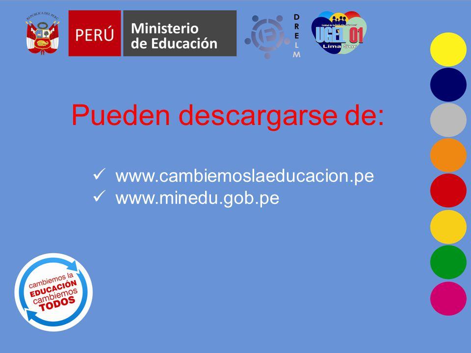 Pueden descargarse de: www.cambiemoslaeducacion.pe www.minedu.gob.pe