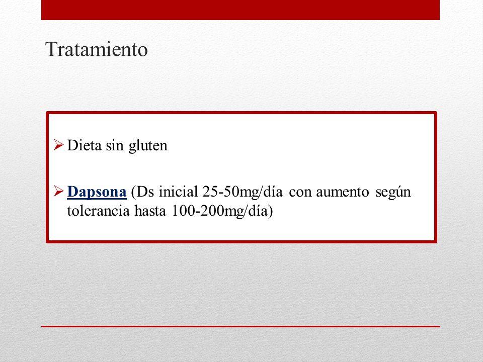 Tratamiento  Dieta sin gluten  Dapsona (Ds inicial 25-50mg/día con aumento según tolerancia hasta 100-200mg/día)