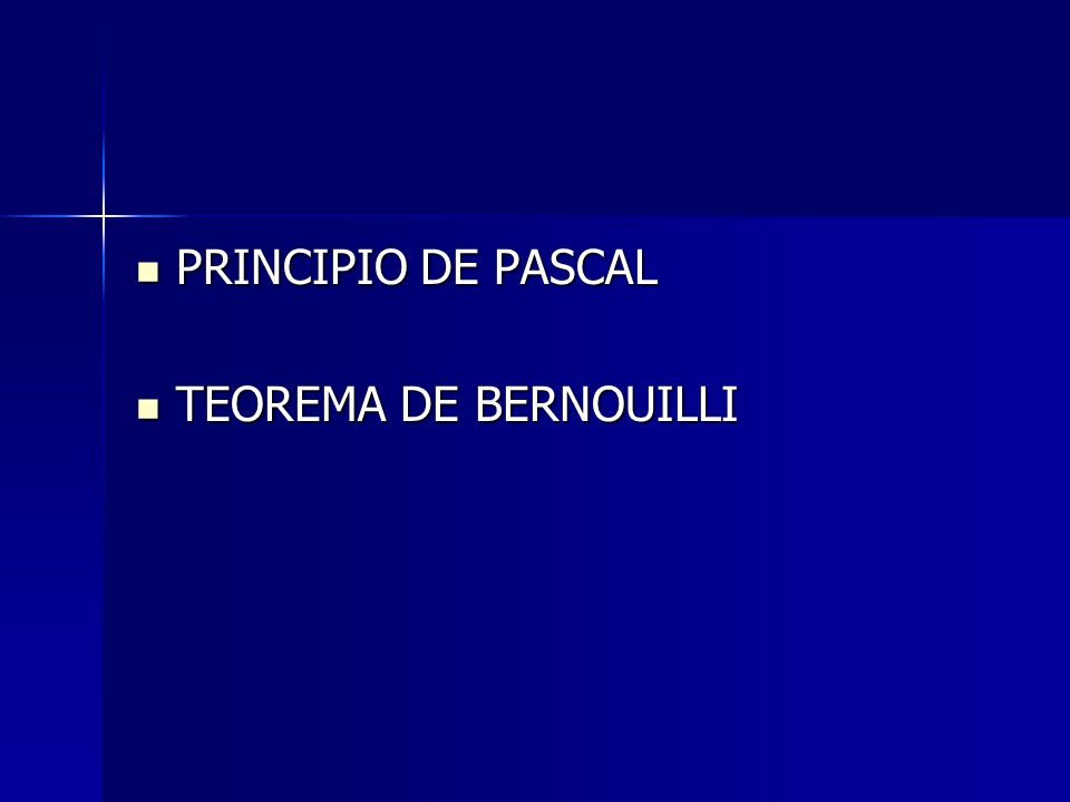PRINCIPIO DE PASCAL PRINCIPIO DE PASCAL TEOREMA DE BERNOUILLI TEOREMA DE BERNOUILLI