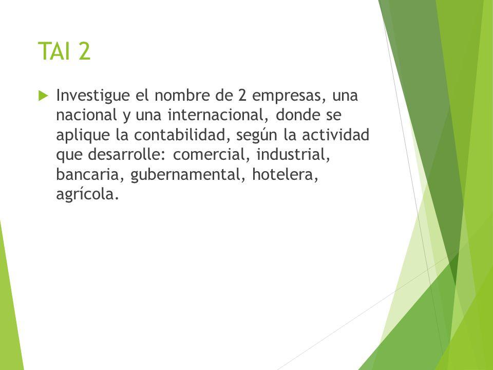TAI 2  Investigue el nombre de 2 empresas, una nacional y una internacional, donde se aplique la contabilidad, según la actividad que desarrolle: com