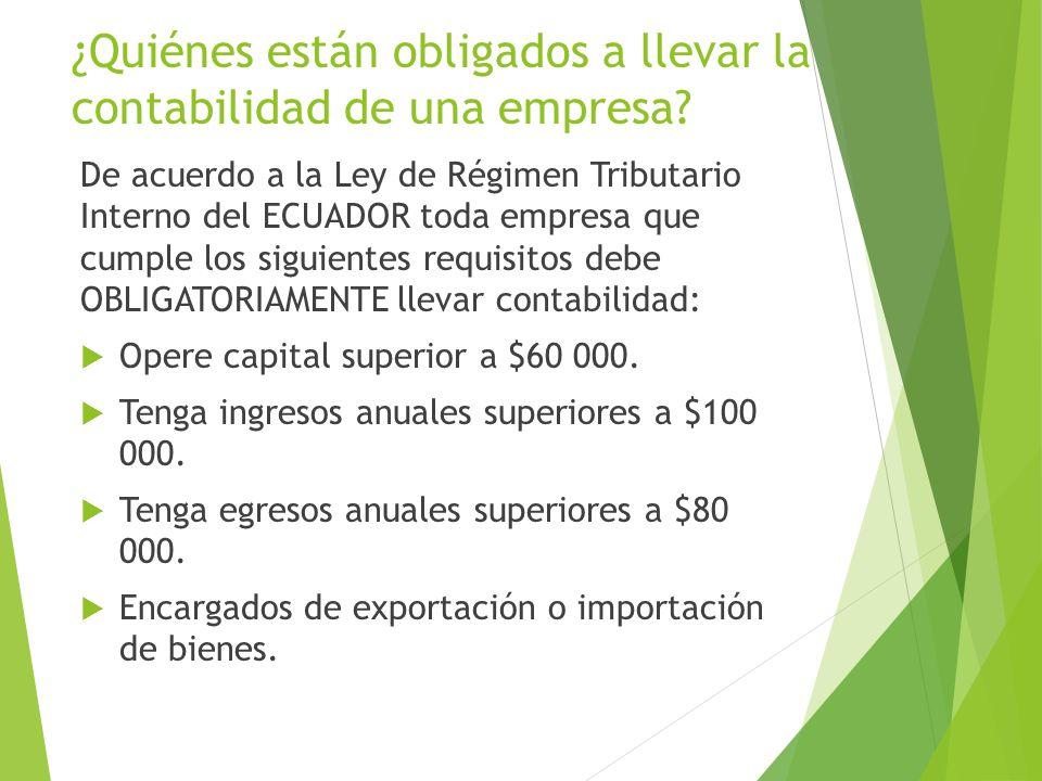 ¿Quiénes están obligados a llevar la contabilidad de una empresa? De acuerdo a la Ley de Régimen Tributario Interno del ECUADOR toda empresa que cumpl