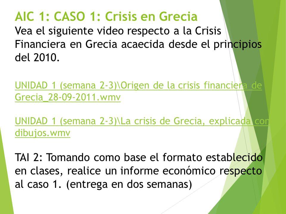 AIC 1: CASO 1: Crisis en Grecia Vea el siguiente video respecto a la Crisis Financiera en Grecia acaecida desde el principios del 2010. UNIDAD 1 (sema