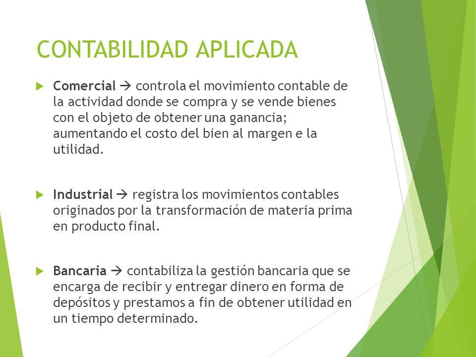 CONTABILIDAD APLICADA  Comercial  controla el movimiento contable de la actividad donde se compra y se vende bienes con el objeto de obtener una gan