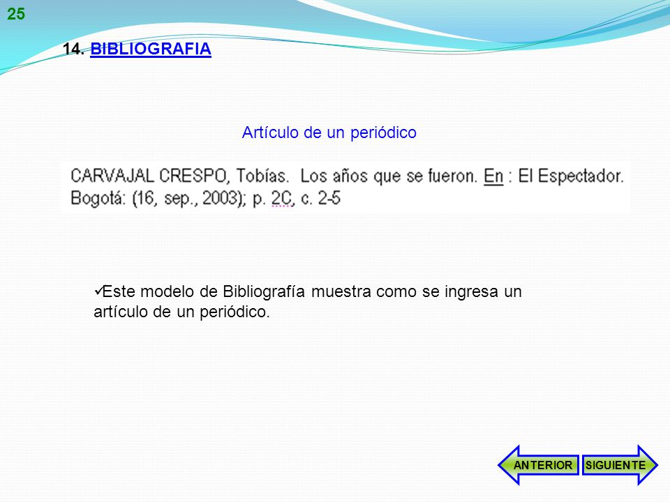 14.BIBLIOGRAFIA Este modelo de Bibliografía muestra como se ingresa un artículo de un periódico.