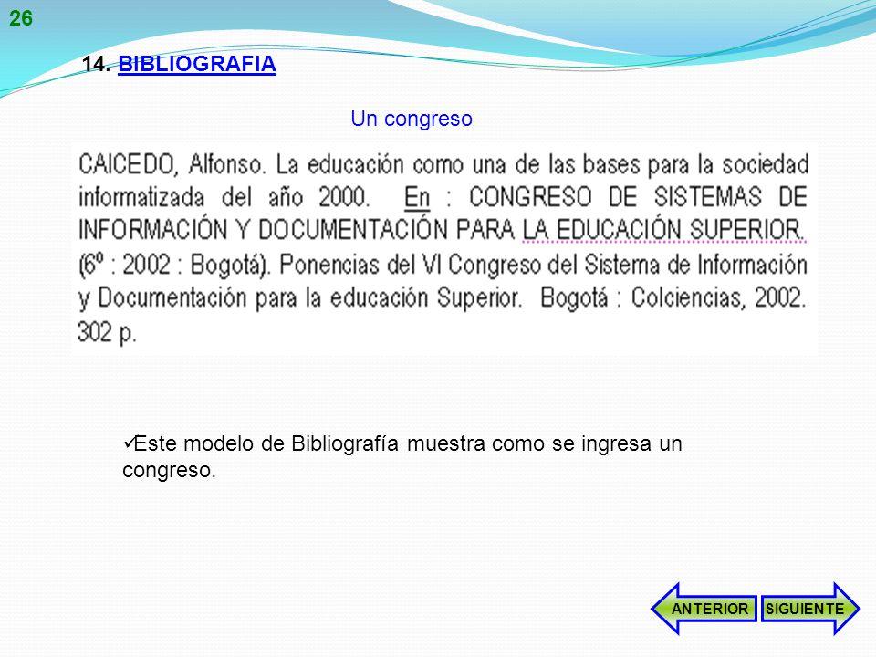 14.BIBLIOGRAFIA Este modelo de Bibliografía muestra como se ingresa un congreso.