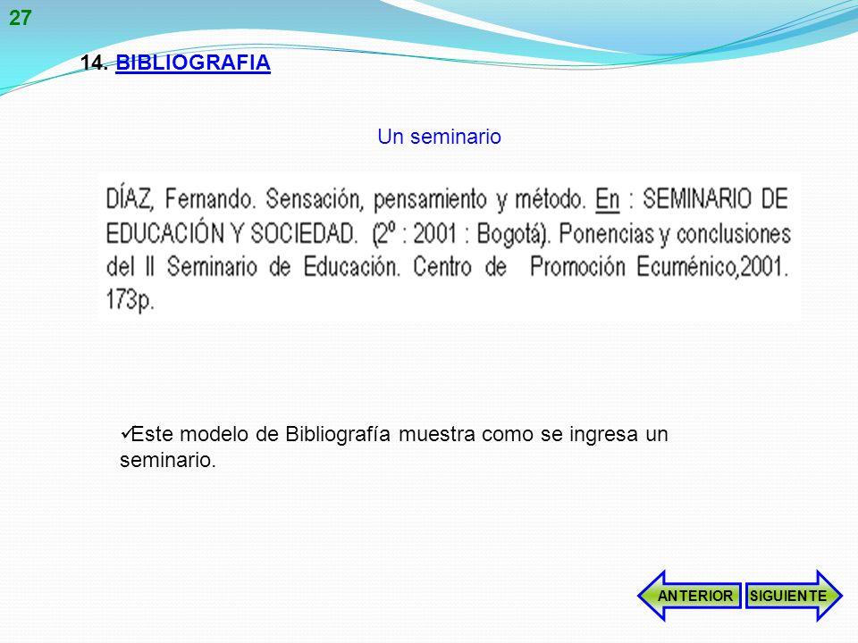 14.BIBLIOGRAFIA Este modelo de Bibliografía muestra como se ingresa un seminario.