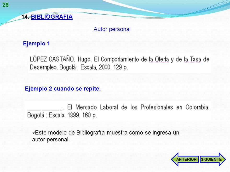 14.BIBLIOGRAFIA Este modelo de Bibliografía muestra como se ingresa un autor personal.