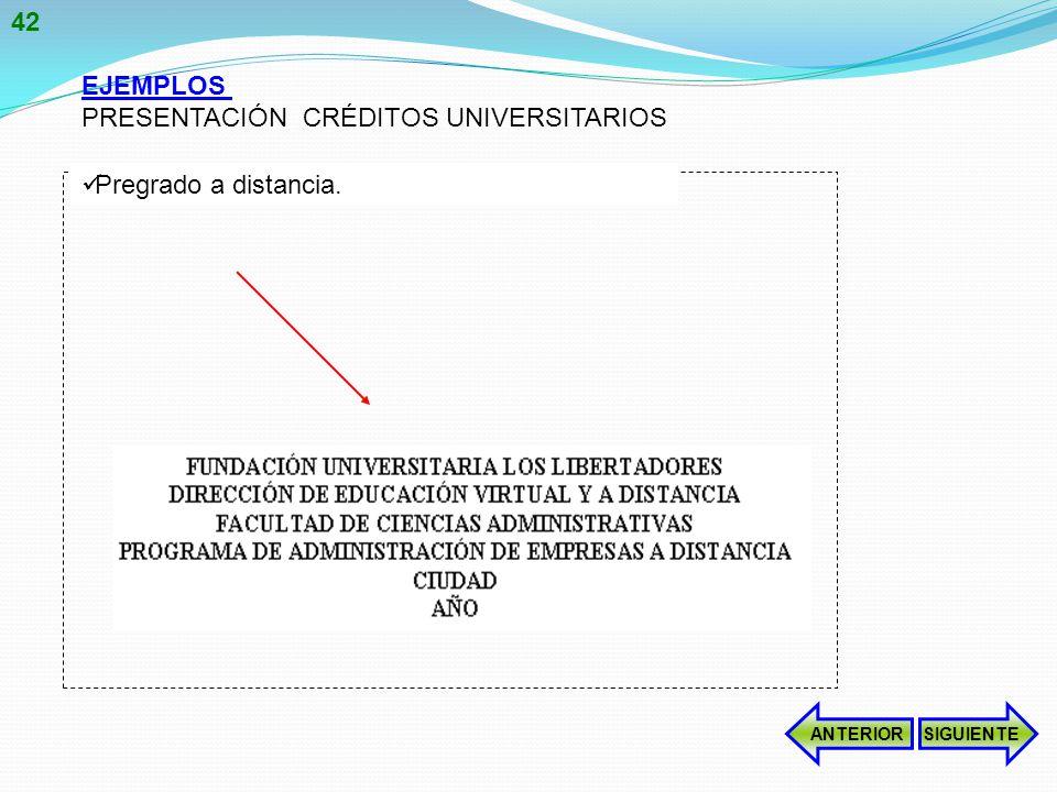 EJEMPLOS PRESENTACIÓN CRÉDITOS UNIVERSITARIOS Pregrado a distancia. ANTERIORSIGUIENTE 42