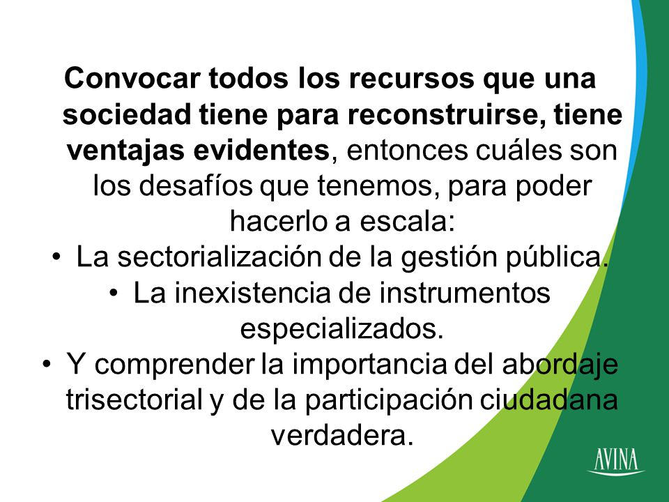 Convocar todos los recursos que una sociedad tiene para reconstruirse, tiene ventajas evidentes, entonces cuáles son los desafíos que tenemos, para poder hacerlo a escala: La sectorialización de la gestión pública.