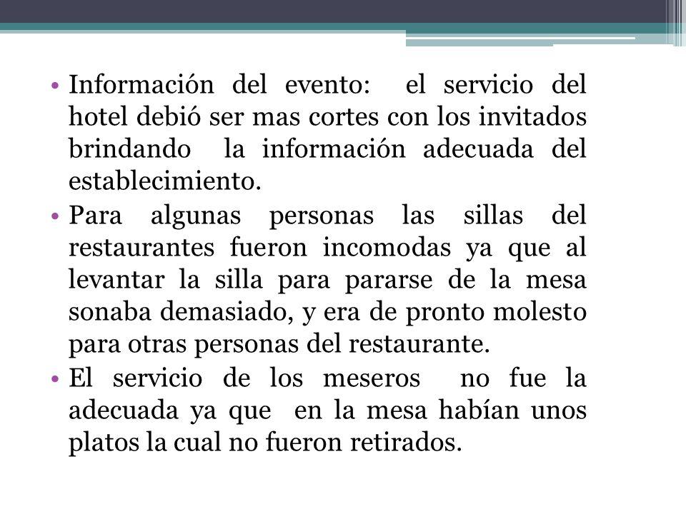 Información del evento: el servicio del hotel debió ser mas cortes con los invitados brindando la información adecuada del establecimiento.