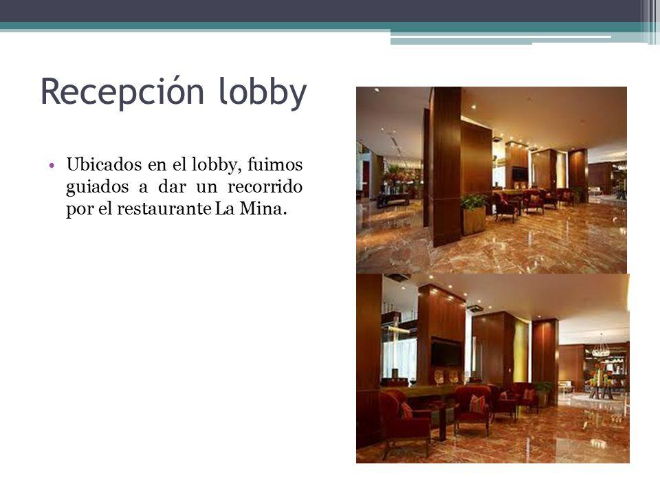 Recepción lobby Ubicados en el lobby, fuimos guiados a dar un recorrido por el restaurante La Mina.