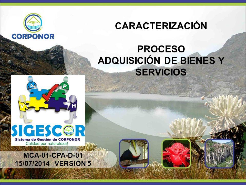 CARACTERIZACIÓN PROCESO ADQUISICIÓN DE BIENES Y SERVICIOS MCA-01-CPA-D-01 15/07/2014 VERSIÓN 5