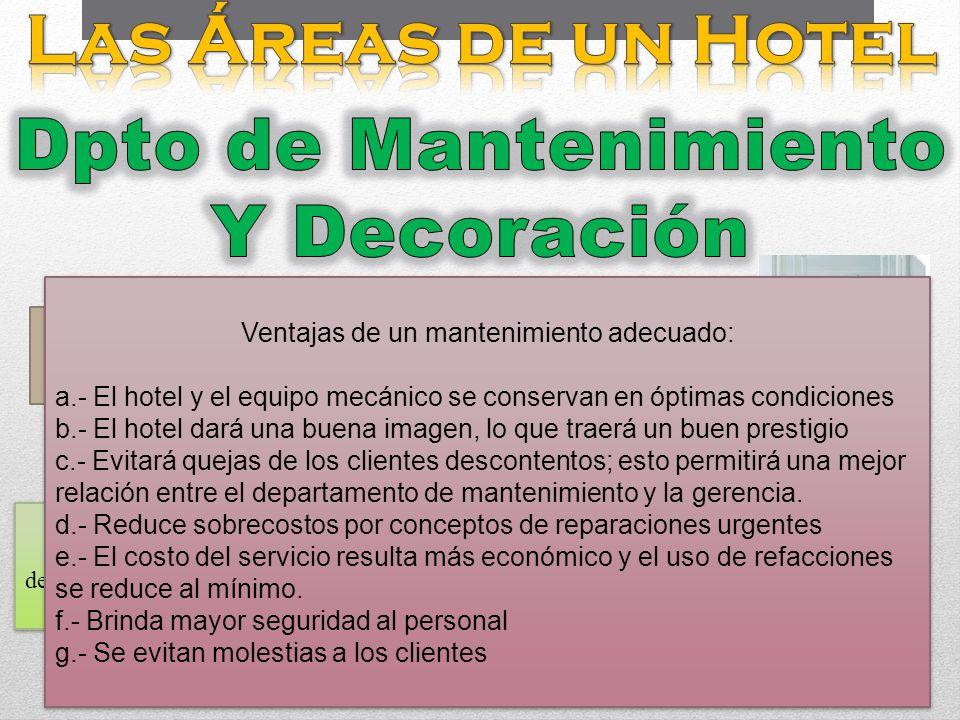 En algunos de los hoteles la responsabilidad de este departamento recae en el jefe del departamento de ingeniería La función principal de este departa