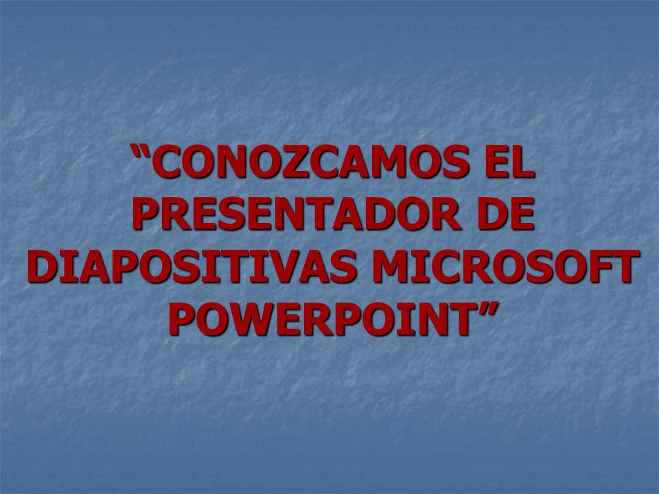 CONOZCAMOS EL PRESENTADOR DE DIAPOSITIVAS MICROSOFT POWERPOINT