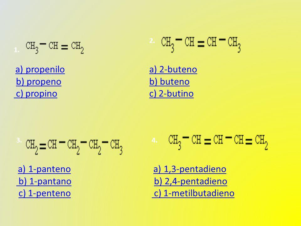 1. a) propenilo b) propeno c) propino a) propenilob) propeno c) propino 2.