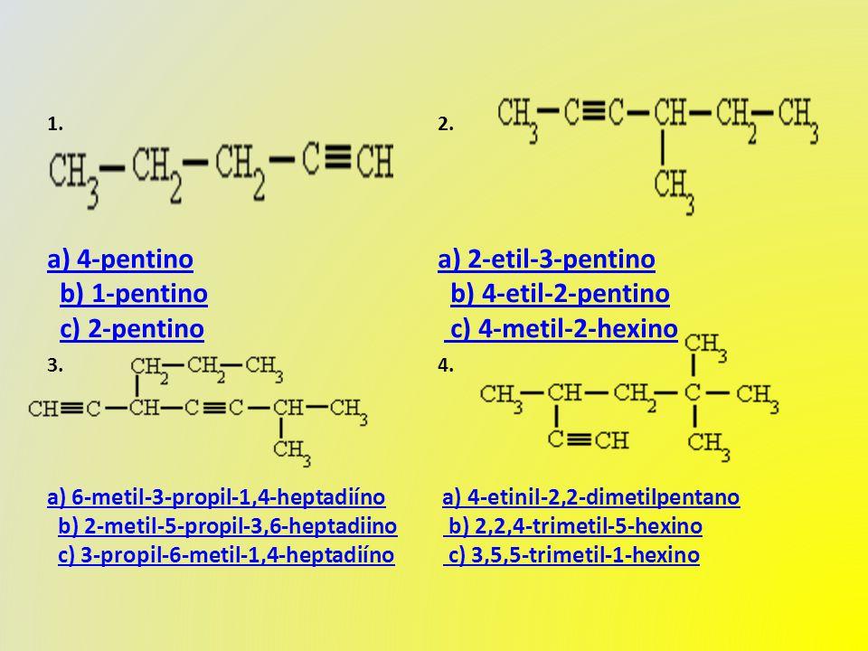 1. a) 4-pentino a) 4-pentino b) 1-pentino c) 2-pentinob) 1-pentinoc) 2-pentino 2.