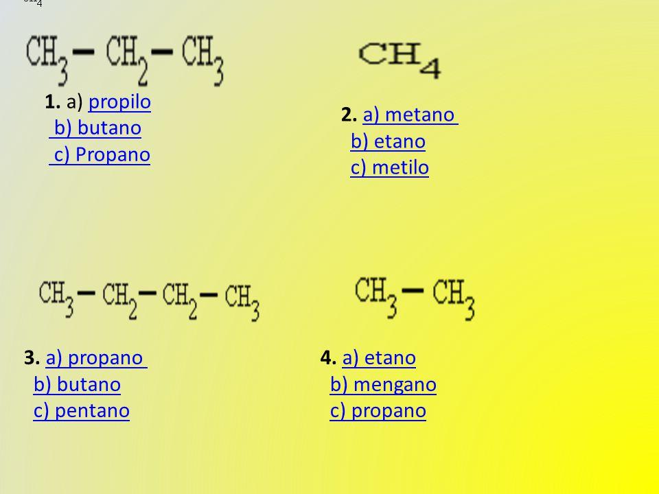 1. a) propilo b) butano c) Propanopropilo b) butano c) Propano 2.