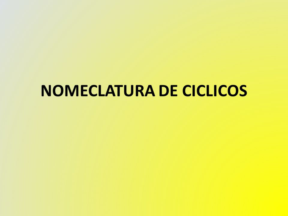 NOMECLATURA DE CICLICOS