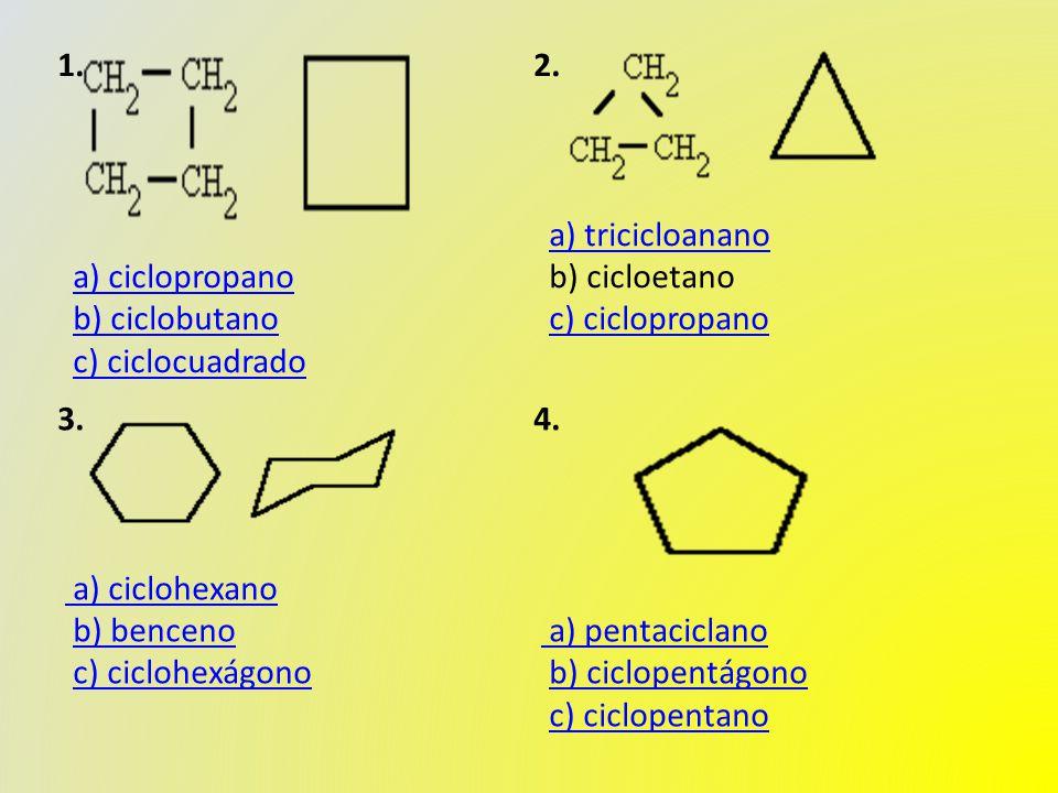 1. a) ciclopropano b) ciclobutano c) ciclocuadradoa) ciclopropanob) ciclobutanoc) ciclocuadrado 2.