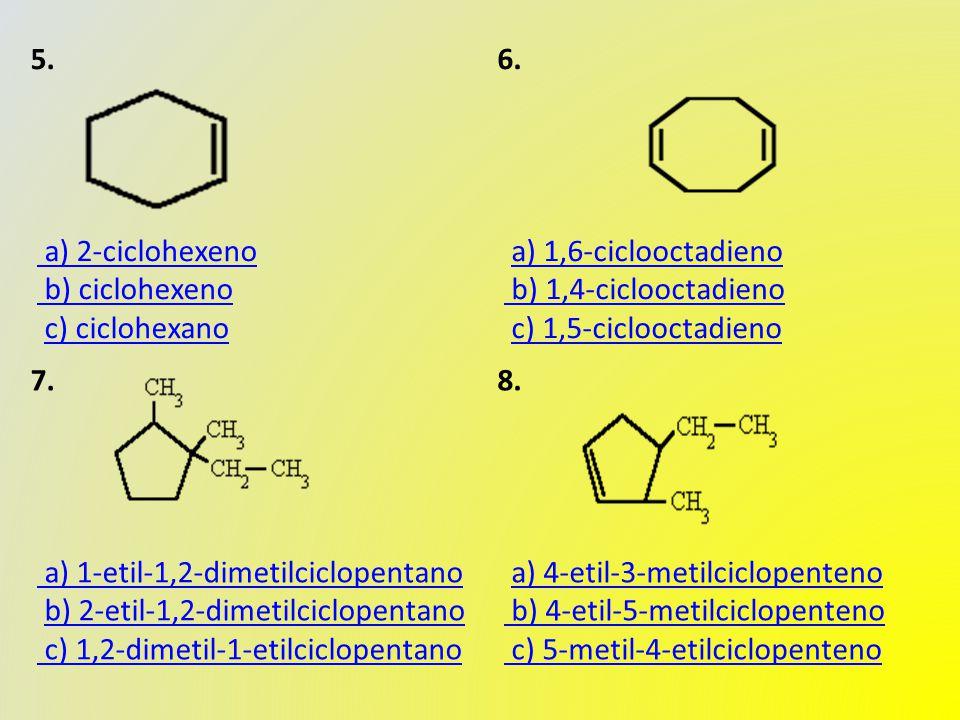 5. a) 2-ciclohexeno b) ciclohexeno c) ciclohexano a) 2-ciclohexeno b) ciclohexenoc) ciclohexano 6.