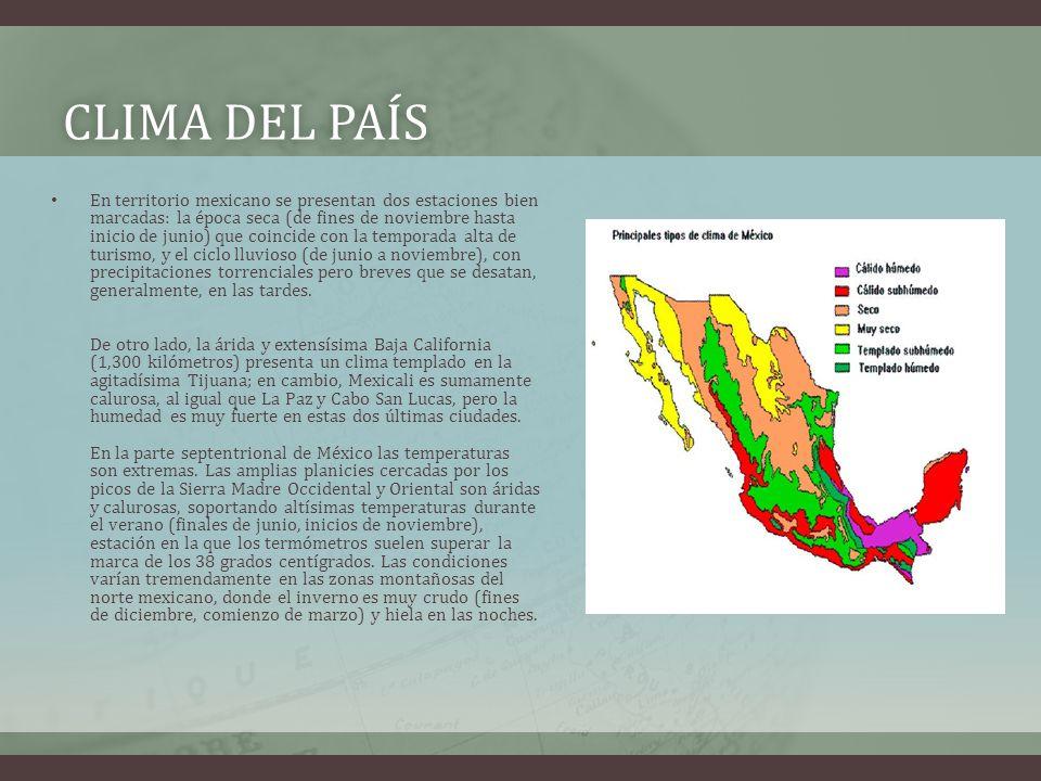 CLIMA DEL PAÍSCLIMA DEL PAÍS En territorio mexicano se presentan dos estaciones bien marcadas: la época seca (de fines de noviembre hasta inicio de junio) que coincide con la temporada alta de turismo, y el ciclo lluvioso (de junio a noviembre), con precipitaciones torrenciales pero breves que se desatan, generalmente, en las tardes.