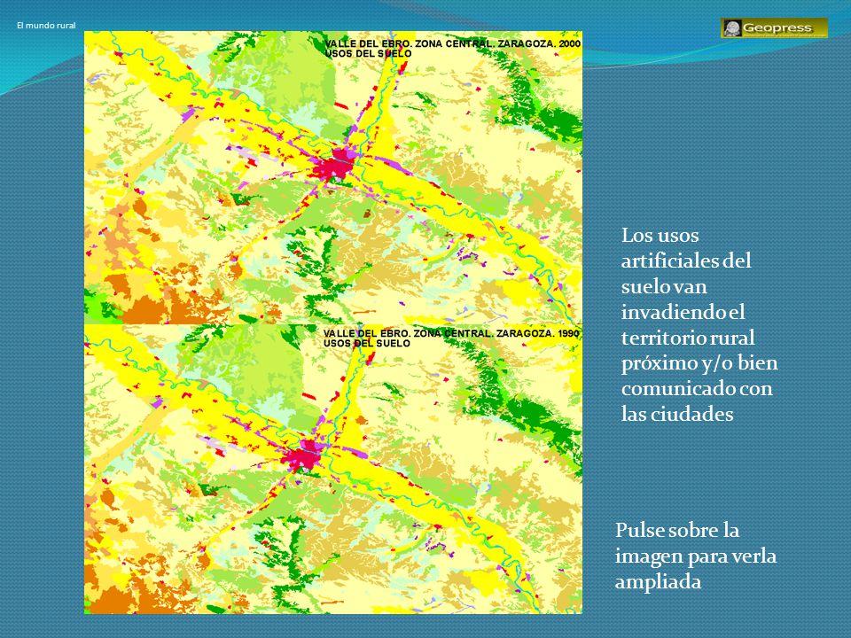 El mundo rural Los usos artificiales del suelo van invadiendo el territorio rural próximo y/o bien comunicado con las ciudades Pulse sobre la imagen para verla ampliada