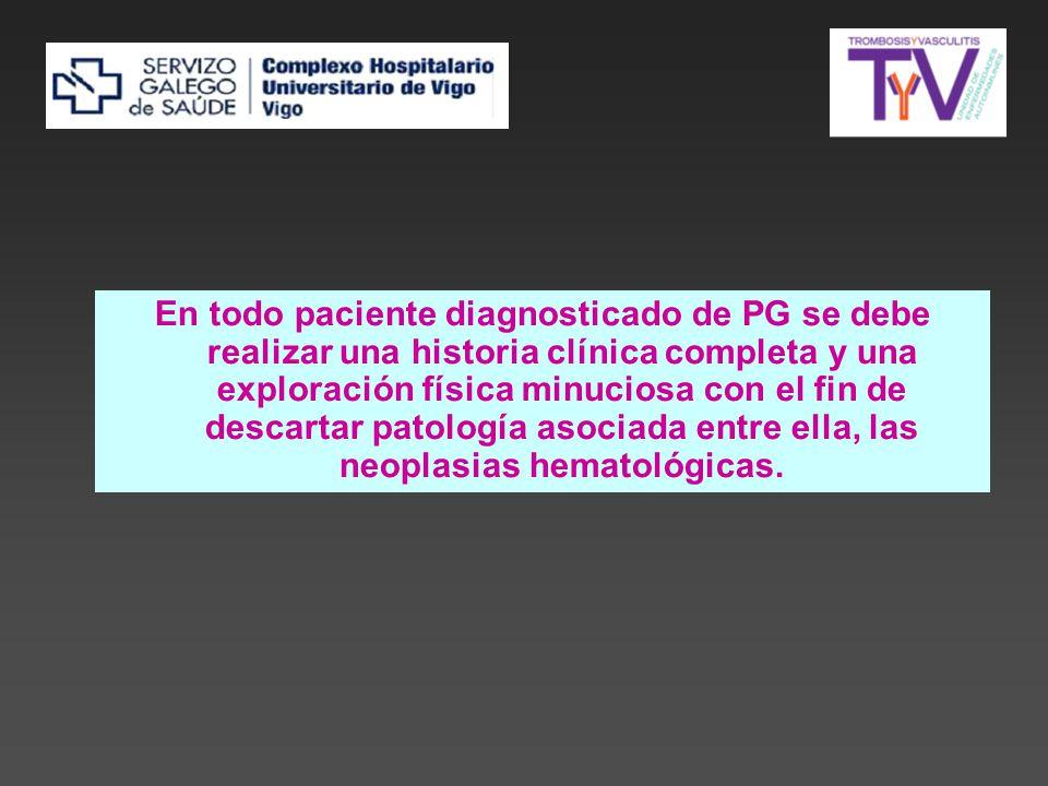 En todo paciente diagnosticado de PG se debe realizar una historia clínica completa y una exploración física minuciosa con el fin de descartar patología asociada entre ella, las neoplasias hematológicas.