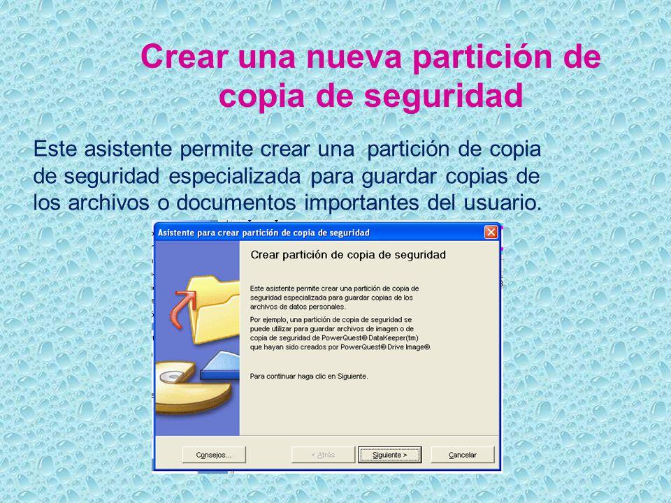 Crear una nueva partición de copia de seguridad Este asistente permite crear una partición de copia de seguridad especializada para guardar copias de los archivos o documentos importantes del usuario.