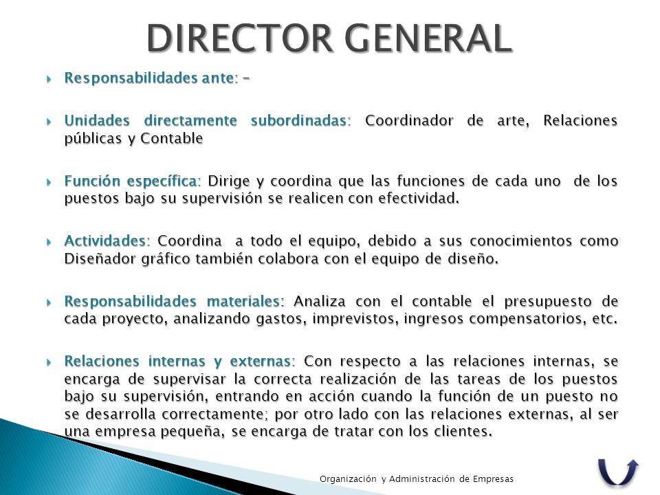  Responsabilidades ante: -  Unidades directamente subordinadas: Coordinador de arte, Relaciones públicas y Contable  Función específica: Dirige y c