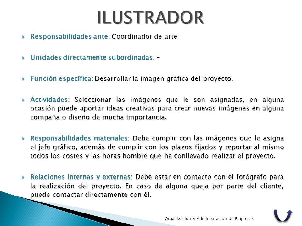  Responsabilidades ante: Coordinador de arte  Unidades directamente subordinadas: -  Función específica: Desarrollar la imagen gráfica del proyecto