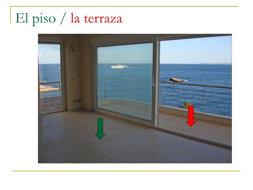 El piso / la terraza