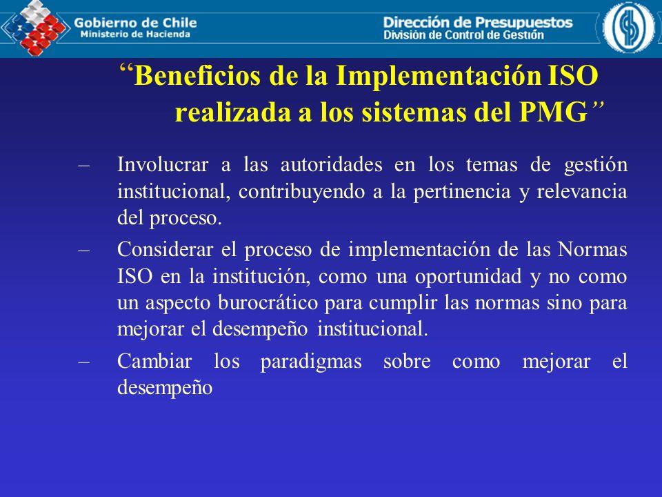 Beneficios de la Implementación ISO realizada a los sistemas del PMG –Involucrar a las autoridades en los temas de gestión institucional, contribuyendo a la pertinencia y relevancia del proceso.
