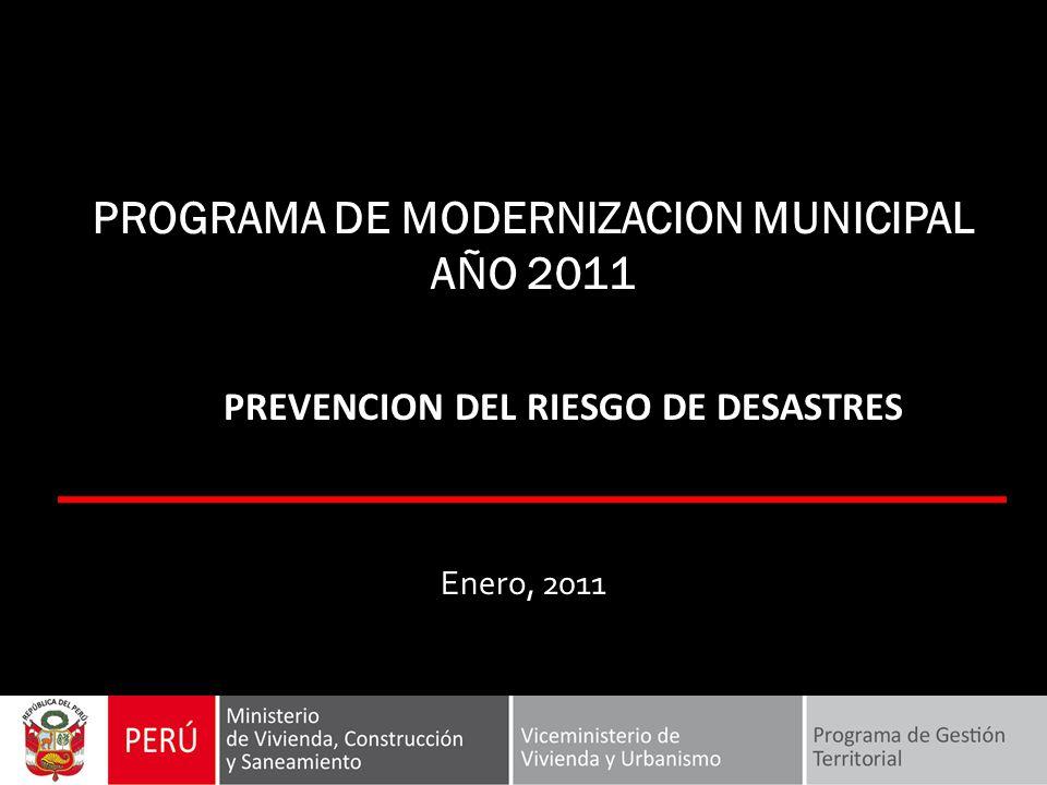 PROGRAMA DE MODERNIZACION MUNICIPAL AÑO 2011 Enero, 2011 PREVENCION DEL RIESGO DE DESASTRES