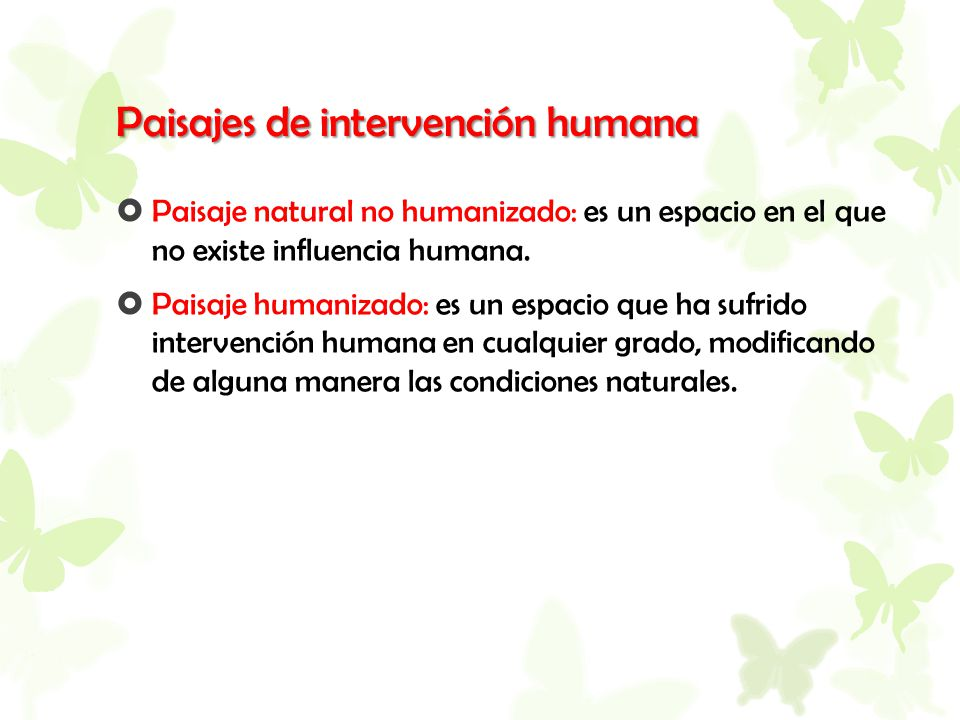 Paisajes de intervención humana  Paisaje natural no humanizado: es un espacio en el que no existe influencia humana.  Paisaje humanizado: es un espa