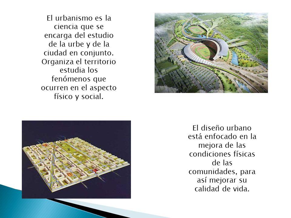 El urbanismo es la ciencia que se encarga del estudio de la urbe y de la ciudad en conjunto. Organiza el territorio estudia los fenómenos que ocurren
