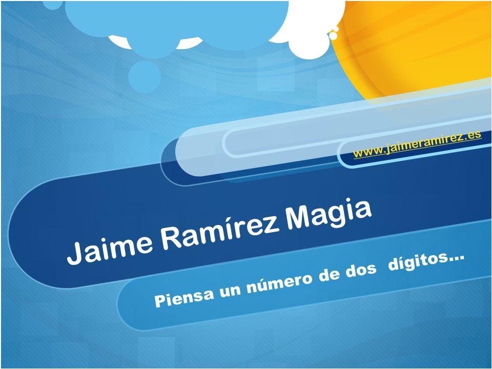 Jaime Ramírez Magia Piensa un número de dos dígitos… www.jaimeramirez.es