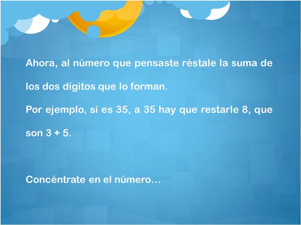 Ahora, al número que pensaste réstale la suma de los dos dígitos que lo forman.