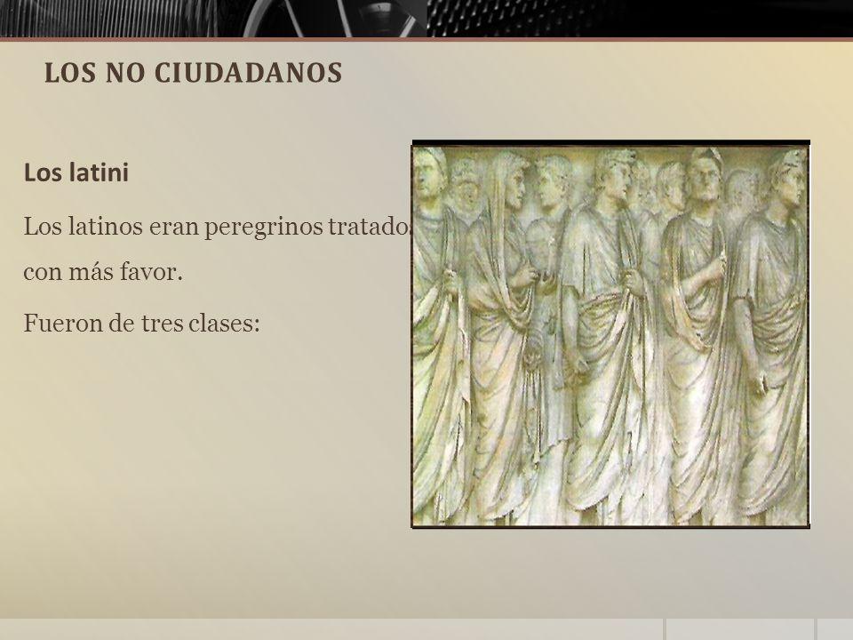 LOS NO CIUDADANOS Los latini Los latinos eran peregrinos tratados con más favor.
