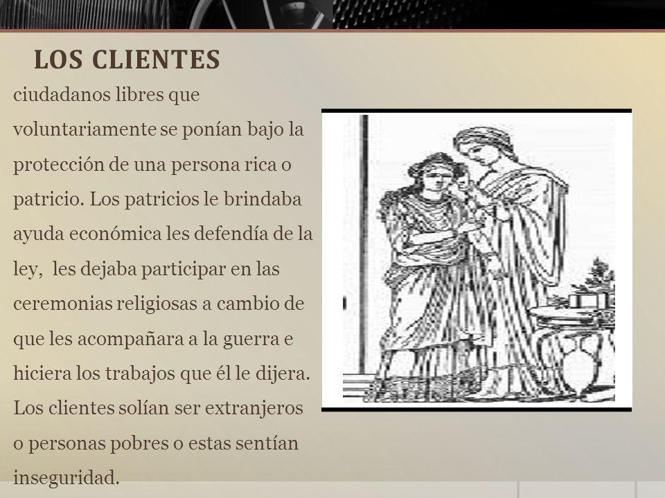LOS CLIENTES ciudadanos libres que voluntariamente se ponían bajo la protección de una persona rica o patricio.