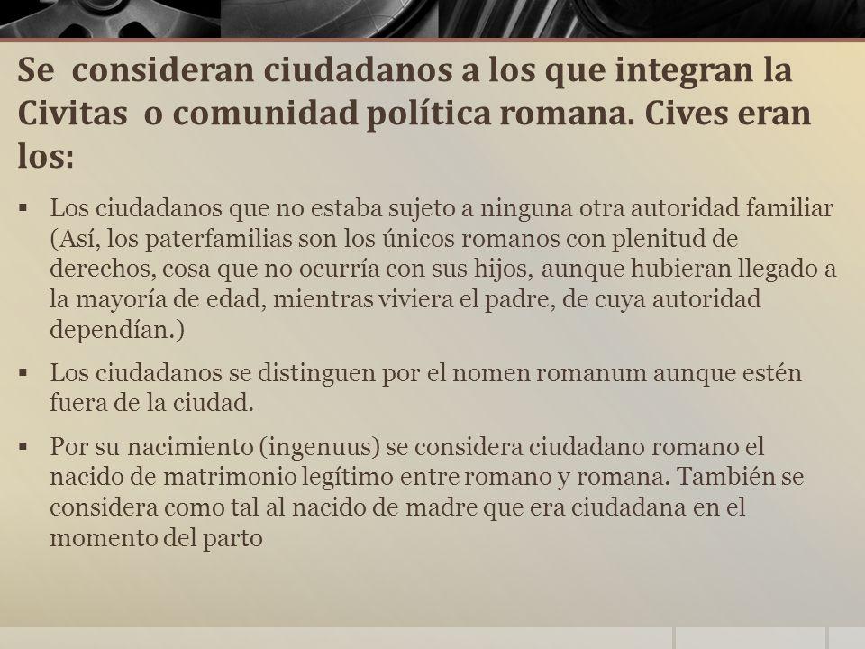 Se consideran ciudadanos a los que integran la Civitas o comunidad política romana.