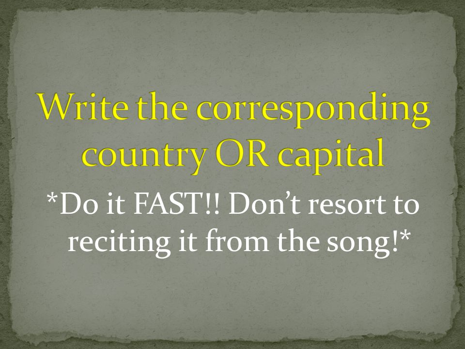 *Do it FAST!! Don't resort to reciting it from the song!*