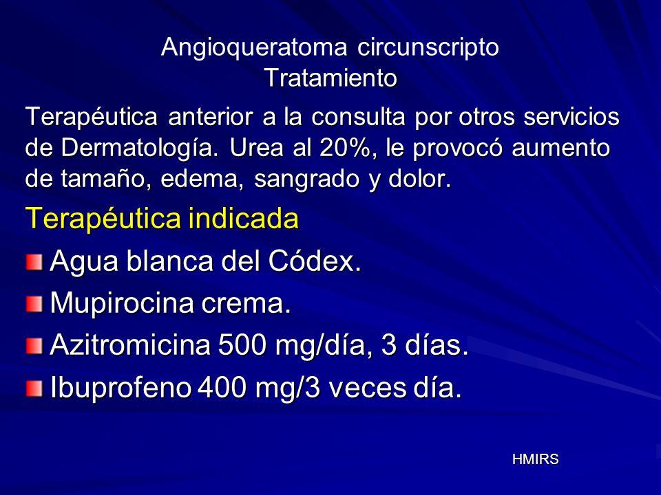 Tratamiento Angioqueratoma circunscripto Tratamiento Terapéutica anterior a la consulta por otros servicios de Dermatología. Urea al 20%, le provocó a